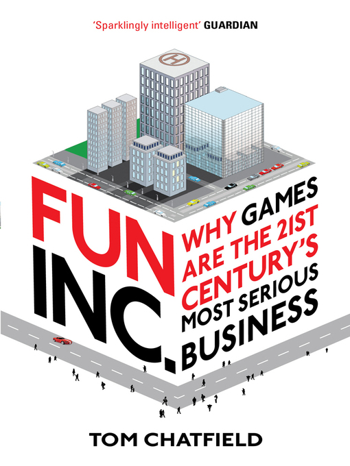 Fun Inc. (eBook): Why games are the 21st Century&#39;s most serious business